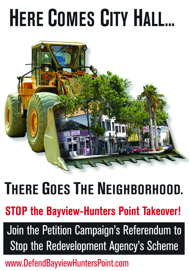 """In 2006, using this poster, Bayview Hunters Point activists fanned out across San Francisco and found people eager to sign the referendum petition in every neighborhood. """"Not in my name,"""" said San Franciscans, shocked at the Redevelopment Agency's massive land grab of the entire Bayview Hunters Point neighborhood. In only 90 days, over 33,000 people signed the petition. Now that the California Supreme Court has reinstated a Pleasanton referendum petition in very similar circumstances, can BVHP find lawyers to take ours back to court ... and win back our community?"""